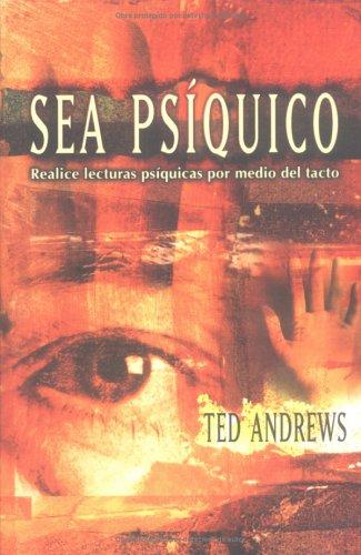 Descargar Libro Sea Psiquico: Realice Lecturas Psiquicas Por Medio del Tacto de Ted Andrews