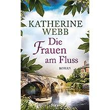Die Frauen am Fluss: Roman