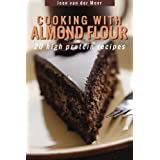 Cooking with Almond Flour: 20 High Protein Recipes (Wheat flour alternatives) (Volume 1) by Jeen van der Meer (2013-09-05)