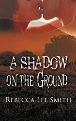 A Shadow on the Ground by Rebecca Lee Smith (2013-10-25)