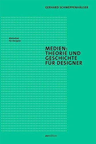 Medien: Theorie und Geschichte für Designer (Bibliothek für Designer)