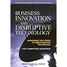 Business Innovation and Disruptive Technology: Harnessing the Power of Breakthrough Technology ...for Competitive Advantage by Nicholas D. Evans (2002-09-01)
