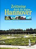 Zeitreise durch die Region Hannover - Irmela Wilckens