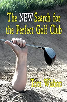 The NEW Search for the Perfect Golf Club (English Edition) par [Wishon, Tom]