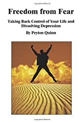 Freedom from Fear: Taking Back Control of Your Life and Dissolving Depression by Peyton Quinn (2005-03-24)