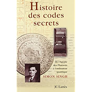 Histoire des codes secrets. De l'Égypte des pharaons à l'ordinateur quantique