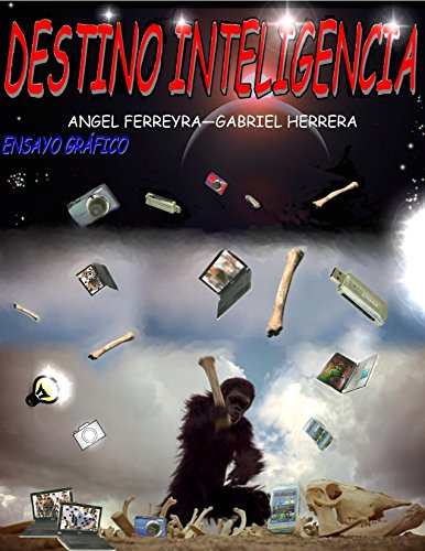DESTINO INTELIGENCIA. ( Nº1): Un viaje por el tiempo y el espacio con destino inteligencia. por Angel Ferreyra
