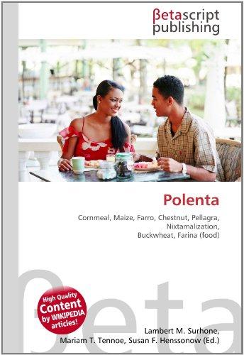 Polenta: Cornmeal, Maize, Farro, Chestnut, Pellagra, Nixtamalization, Buckwheat, Farina (food)