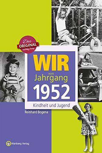 Wir vom Jahrgang 1952 - Kindheit und Jugend (Jahrgangsbände) (Geburtstag Themen Sechzig)