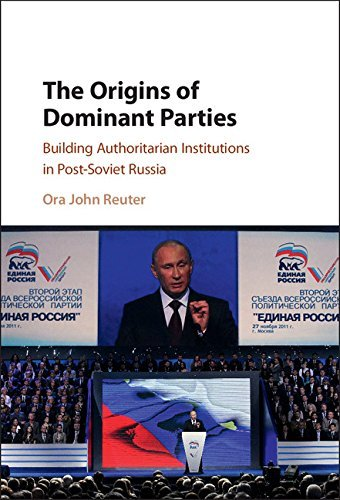 the-origins-of-dominant-parties-building-authoritarian-institutions-in-post-soviet-russia