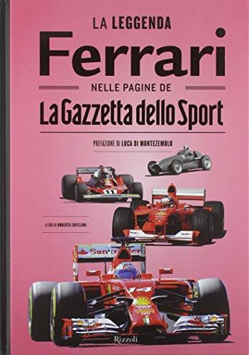 La leggenda Ferrari nelle pagine de «La Gazzetta dello Sport». Ediz. illustrata