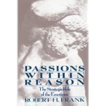 Passions Within Reason: The Strategic Role of the Emotions by Robert H. Frank (1991-03-20)