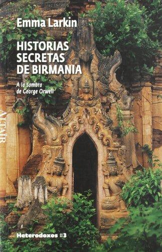 Historias secretas de Birmania: A la sombra de George Orwell (HETERODOXOS) por Emma Larkin