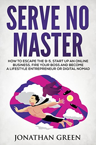 Serve No Master: How to Escape the 9-5, Start up an Online Business, Fire Your Boss and Become a Lifestyle Entrepreneur or Digital Nomad (English Edition) (9 Escape)