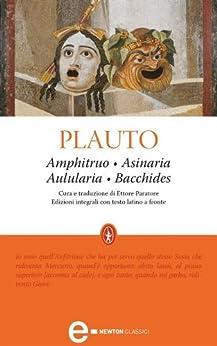Amphitruo - Asinaria - Aulularia - Bacchides (eNewton Classici) (Italian Edition) de [Plauto, Tito Maccio]