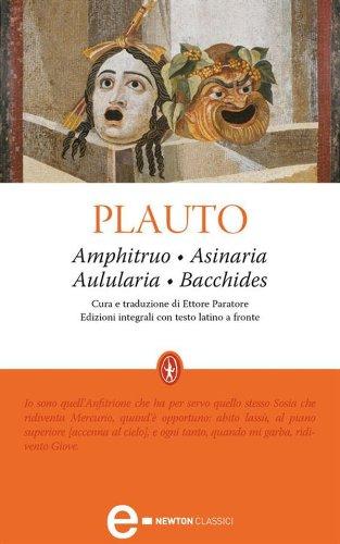 Amphitruo - Asinaria - Aulularia - Bacchides (eNewton Classici)