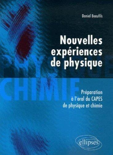 Nouvelles expériences de physique : Préparation à l'oral du CAPES de physique et chimie de Daniel Beaufils (8 juin 2007) Broché