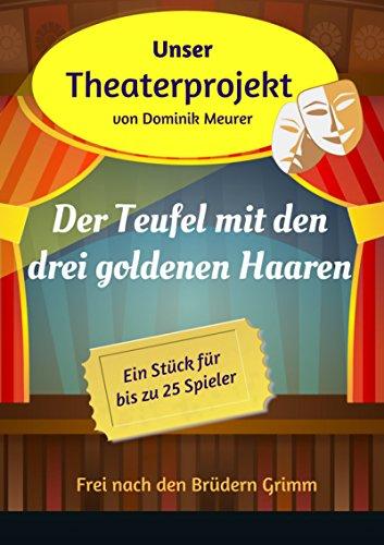 Unser Theaterprojekt, Band 10 - Der Teufel mit den drei goldenen Haaren