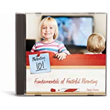 Fundamentals of Faithful Parenting (Parenting 101)