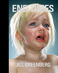 Jill Greenberg: End Times by Paul Wombell (2013-01-31)