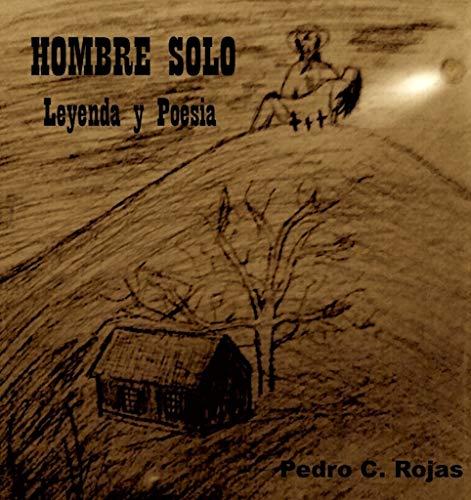 Hombre Solo: Leyenda Y Poesia por Pedro C Rojas C Gratis