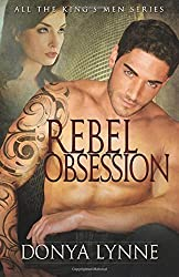 Rebel Obsession (All the King's Men) (Volume 4) by Donya Lynne (2013-01-01)