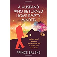 A Husband Who Returned Home Empty Minded: Jealousy Acts of Admiration Inflicted Endless Pain to Another Man's Entire Family.