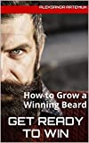 Get Ready to Win: How to Grow a Winning Beard