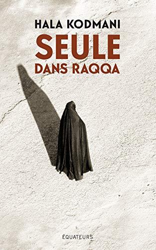 Seule dans Raqqa (Hors collection) par  Éditions des Équateurs