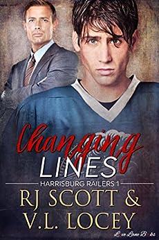 Changing Lines (Harrisburg Railers Hockey Book 1) by [Scott, RJ, Locey, V.L.]