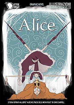 Alice (Wonderland) di [Carroll, Lewis, Roberto Incagnoli, Fabrizio Lavezzi (illustrazioni)]