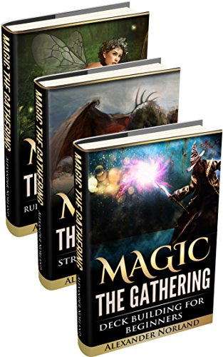 Magic The Gathering: Rules and Getting Started, Strategy Guide, Deck Building For Beginners (MTG, Deck Building, Strategy) (English Edition) por Alexander Norland