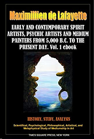 EARLY AND CONTEMPORARY SPIRIT ARTISTS, PSYCHIC ARTISTS AND MEDIUM PAINTERS FROM 5,000 B.C. TO THE PRESENT DAY. PART 1 (Illustrated History of Spirit Art and Mediumistic Painting)