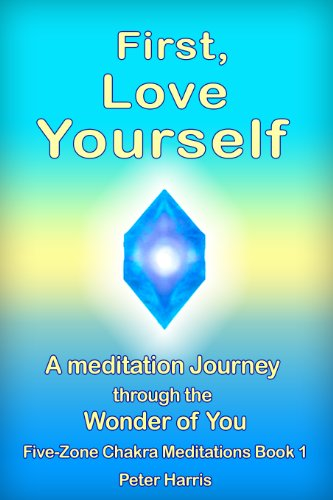 First, Love Yourself - A meditation Journey through You (Five-Zone Chakra Meditations Book 1) book cover