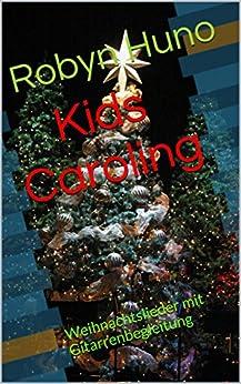Kids Caroling: Weihnachtslieder mit Gitarrenbegleitung von [Huno, Robyn]
