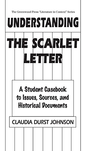Understanding The Scarlet Letter: A Student Casebook to Issues, Sources, and Historical Documents (Greenwood Press Literature in Context) (Letter Cliff Notes Scarlet)