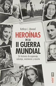 Heróinas de la Segunda Guerra Mindial par Kathryn J. Atwood