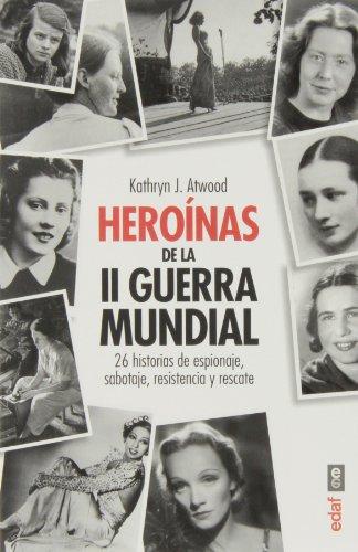 HEROÍNAS DE LA II GUERRA MUNDIAL. 26 HISTORIAS DE ESPIONAJE, SABOTAJE, RESISTENCIA Y RESCATE: 1 (Crónicas de la Historia) por Kathryn J. Atwood