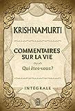 Commentaires sur la vie : qui êtes-vous ? : intégrale | Krishnamurti, Jiddu (1895-1986). Auteur