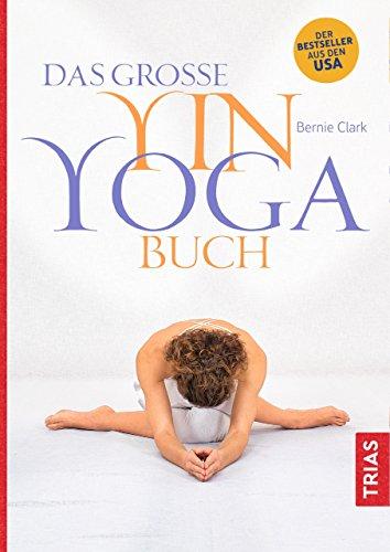 Das große Yin-Yoga-Buch (German Edition) eBook: Bernie Clark ...