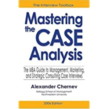Mastering the Case Analysis: The MBA Guide to Management, Marketing, and Strategic Consulting Case Interviews