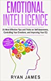 Emotional Intelligence: 21 Most Effective Tips and Tricks on Self Awareness, Controlling Your Emotions, and Improving Your EQ (Emotional Intelligence Series Book 5) (English Edition)