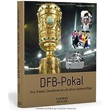 DFB-Pokal - Tore, Dramen, Sensationen aus 60 Jahren Spitzenfußball