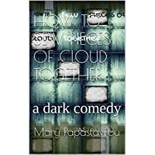 How to sew pieces of cloud together: a dark comedy