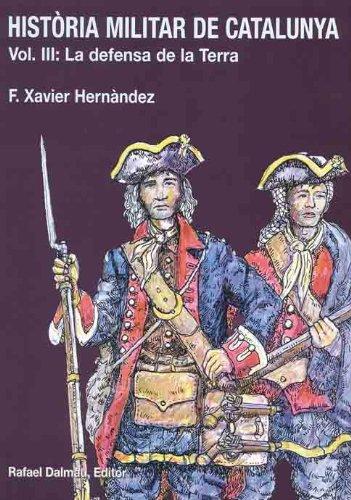 Descargar Libro Història Militar de Catalunya, III. La Defensa de La Terra de Francesc Xavier Hernàndez Cardona
