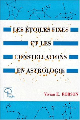 Les étoiles fixes et les constellations en astrologie par Vivian-E Robson
