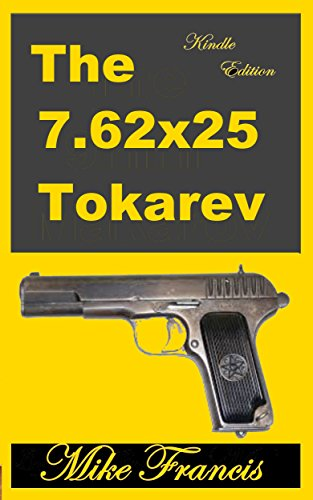 The 7.62x25 Tokarev: A Classic Russian Design, and a Classic Cartridge (English Edition) -