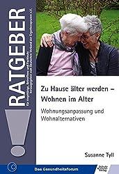 Zu Hause älter werden - Wohnen im Alter: Wohnungsanpassung und Wohnalternativen (Ratgeber für Angehörige, Betroffene und Fachleute)