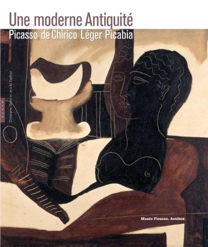 Une moderne Antiquité Picasso, De Chirico, Léger, Picabia
