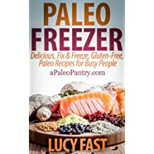 Paleo Freezer: Delicious, Fix & Freeze, Gluten-Free, Paleo Recipes for Busy People (Paleo Diet Solution Series) (English Edition)